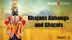 Bhajans Abhangs and Ghazals - Part 2
