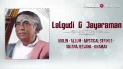 Lalgudi G Jayaraman Violin - Album - Mystical Strings - Sujana Jeevana - Khamas