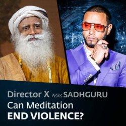 DirectorX Asks Sadhguru: Can Meditation End Violence?