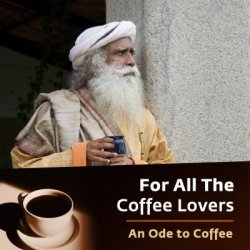 For All The Coffee Lovers | Sadhguru's Ode to Coffee
