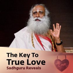 The Key To True Love. Sadhguru Reveals