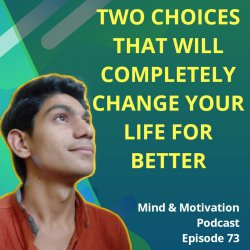 Two choices that can change your life for better