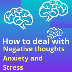 Positive Thinking 101: How to face negativity, stress and anxiety