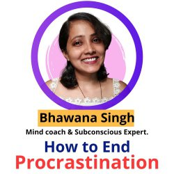 End procrastination now! with Bhawana Singh (Mind Coach)