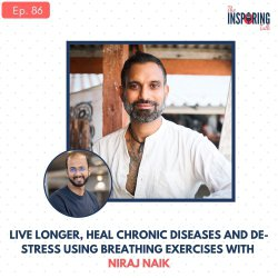 Live Longer, Heal Chronic Diseases And De-Stress Using Breathing Exercises with Niraj Naik: TIT86