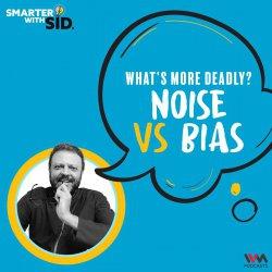 S02 E04: What's More Deadly? Noise vs Bias