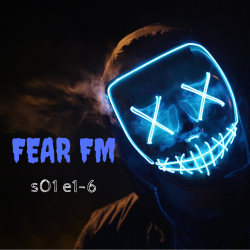 s1 e1-6 combined Fear FM (Horror anthology)