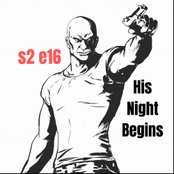s2 finale part 2 - e16 His Night Begins (Crime)