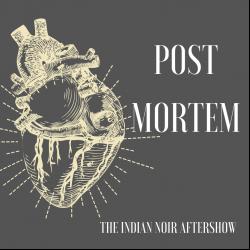 e2 Post Mortem - The Indian Noir Aftershow