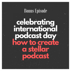 Bonus Episode: How to create a stellar podcast