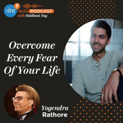 #86 How I Overcame Fear To Find Success? | Yogendra Singh Rathore | Josh Talks Podcast
