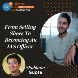 #87 Failure Is Your Best Friend | From Failure To UPSC Topper | IAS Shubham Gupta | Josh Talks Podcast