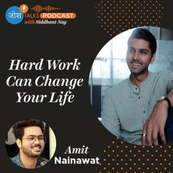 #90 How Hard Work & Persistence Can Change Your Life? | Amit Nainawat | Josh Talks Podcast