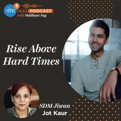 #92 Rise Above Hard Times To Find Success | Inspiring Struggle Story | SDM Jiwan Jot Kaur | Josh Talks Podcast