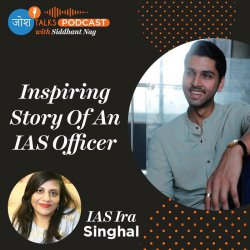 #94 This IAS Officer Is The Epitome Of Determination | IAS Ira Singhal | Josh Talks Podcast