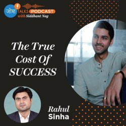 #95 What Does It Really Take To Become Successful | Deputy Collector Rahul Sinha | Josh Talks Podcast
