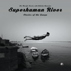 94: Superhuman River - Stories of the Ganga with Bidisha Banerjee