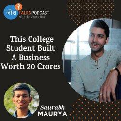 #113  College में Crorepati ऐसे बनें 👨🎓 | Saurabh Maurya | Josh Talks Podcast