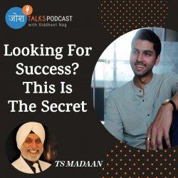 #122 How I Found The True Secret To Success?   TS Madaan   Josh Talks Podcast