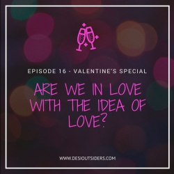 Episode 16 : Are we in love with the idea of love?
