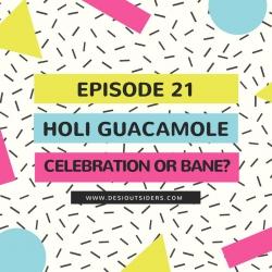 Episode 21: Holi Guacamole - Celebration or Bane?
