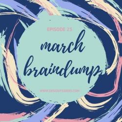 Episode 23 : Braindump - March 2017