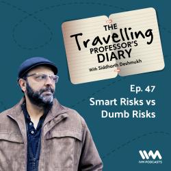 Ep. 47: Smart Risks vs Dumb Risks
