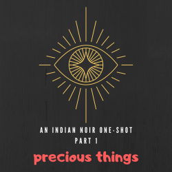 Precious things - Part 1: An Indian Noir One-Shot (Horror anthology)