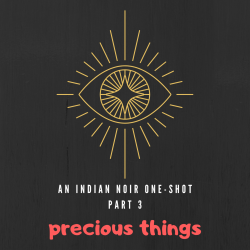 Precious things - Part 3: An Indian Noir One-Shot (Horror anthology)