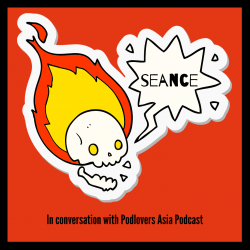 Seance: In conversation with Podlovers Asia Podcast