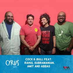 Ep. 486: Cock & Bull feat. Rahul Subramanian, Amit and Abbas