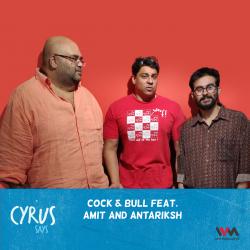 Ep. 509: Cock & Bull feat. Amit and Antariksh