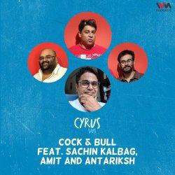 Ep. 671: Cock & Bull feat. Sachin Kalbag, Amit and Antariksh