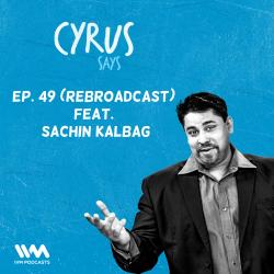 Ep. 49: (Rebroadcast) Feat. Sachin Kalbag