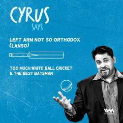 Ep. 496: LANSO: Too Much White Ball Cricket & The Best Batsman
