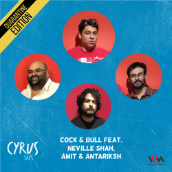 Ep. 538: Cock & Bull feat. Neville Shah, Amit and Antariksh