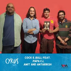 Ep. 489: Cock & Bull feat. Papa CJ, Amit & Antariksh