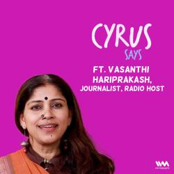 Ep. 660: Cyrus Says feat. Vasanthi Hariprakash