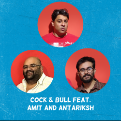 Ep. 656: Cock & Bull feat. Amit and Antariksh