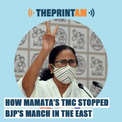 ThePrintAM: How Mamata's TMC stopped BJP's march in the East