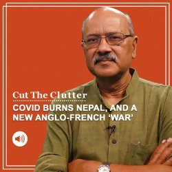 Cut The Clutter: How Covid is burning Nepal, and in Europe, France & UK navies square off for 'Scallop wars'