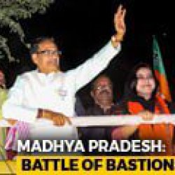 Madhya Pradesh Elections: Battle Of The Bastions