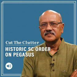 CutThe Clutter:  Supreme Court on Pegasus, its far reaching significance for liberty & free press