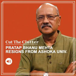 Cut The Clutter: Pratap Bhanu Mehta resigns from Ashoka Univ: Debate, fact, fiction. And Pakistan's Gen Bajwa speaks