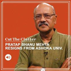 Cut The Clutter: Pratap Bhanu Mehta resigns from Ashoka Univ: Debate, fact, fiction. And Pakistan's Gen Bajwa speaks