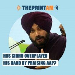 ThePrintAM: Has Sidhu overplayed his hand by praising AAP?
