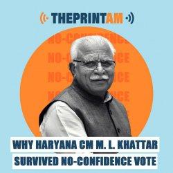 ThePrintAM : Why Haryana CM Manohar Lal Khattar survived the no-confidence vote