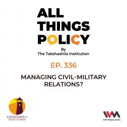 Ep. 336: Managing Civil-Military Relations?