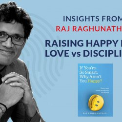 584: Raj Raghunathan on raising happy children