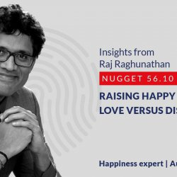 587: 56.10 Raj Raghunathan – Raising happy kids - love versus discipline
